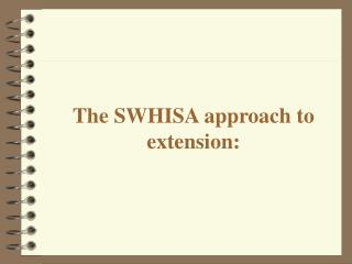 The SWHISA approach to extension: