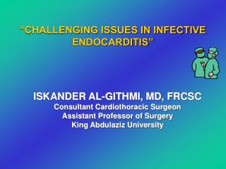 ISKANDER AL-GITHMI, MD, FRCSC Consultant Cardiothoracic Surgeon Assistant Professor of Surgery