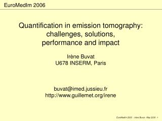 Quantification in emission tomography: challenges, solutions,  performance and impact Irène Buvat