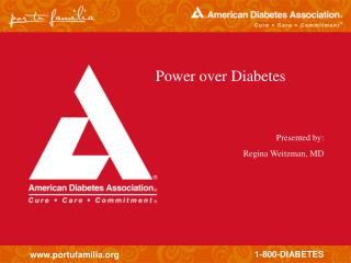 Power over Diabetes Presented by: Regina Weitzman, MD