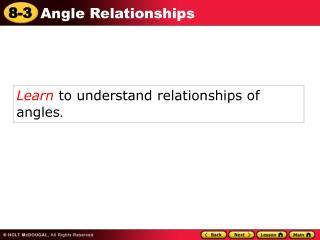 Learn  to understand relationships of angles .