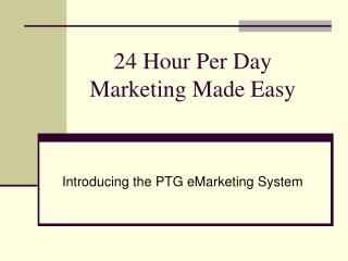 24 Hour Per Day  Marketing Made Easy