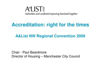 Accreditation: right for the times A&List NW Regional Convention 2009 Chair - Paul Beardmore