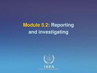 Module 5.2 : Reporting  and investigating