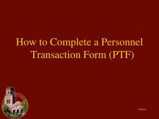 How to Complete a Personnel Transaction Form (PTF)