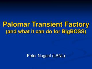 Palomar Transient Factory (and what it can do for BigBOSS)