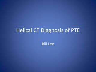 Helical CT Diagnosis of PTE