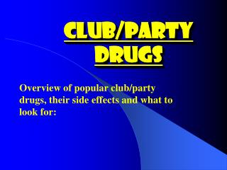 CLUB/PARTY DRUGS