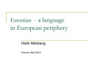 Estonian   - a language  in European periphery