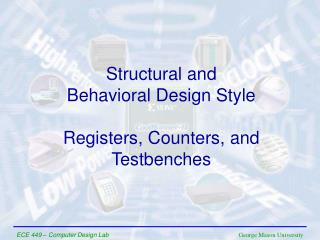 Structural and  Behavioral Design Style Registers, Counters, and Testbenches