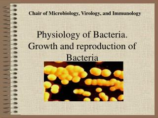 Physiology of B acteria . Growth and reproduction of Bacteria
