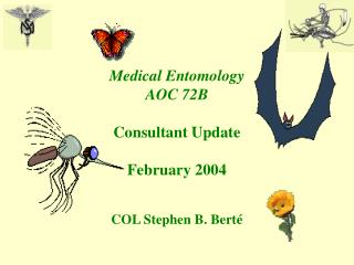 Medical Entomology AOC 72B Consultant Update February 2004