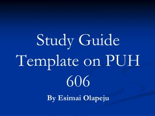 Study Guide Template on PUH 606 By Esimai Olapeju