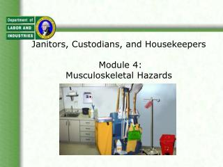 Janitors, Custodians, and Housekeepers  Module 4:  Musculoskeletal Hazards