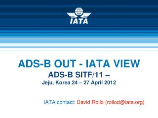 ADS-B OUT - IATA VIEW ADS-B SITF/11 –  Jeju, Korea 24 – 27 April 2012
