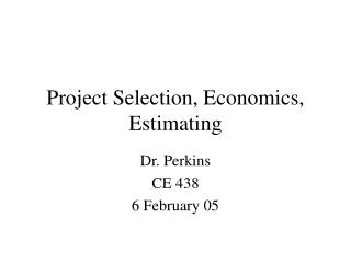 Project Selection, Economics, Estimating