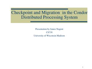 Checkpoint and Migration  in the Condor Distributed Processing System
