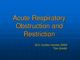 Acute Respiratory Obstruction and Restriction