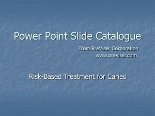 Power Point Slide Catalogue From PreViser Corporation previser