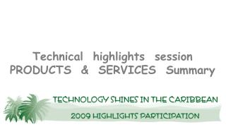 Technical  highlights  session PRODUCTS  &  SERVICES  Summary