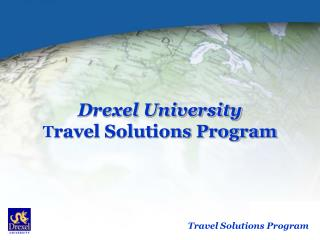 Drexel University T ravel Solutions Program