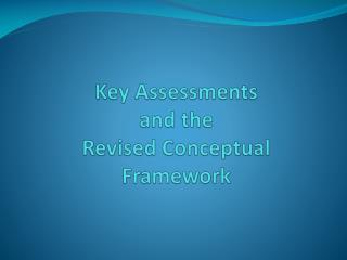 Key Assessments  and the  Revised Conceptual Framework