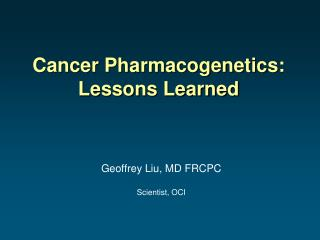 Cancer Pharmacogenetics:  Lessons Learned