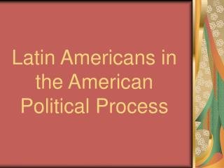 Latin Americans in the American Political Process