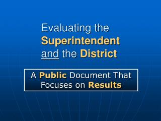 Evaluating the  Superintendent and  the  District