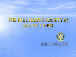 THE PAUL HARRIS SOCIETY of DISTRICT 6400