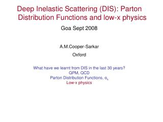 Deep Inelastic Scattering (DIS): Parton Distribution Functions and low-x physics Goa Sept 2008