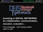 Investing in SOCIAL NETWORKS for collaboration, communication, education, evaluation   Trent Wakenight -- DHS Visiting S