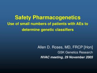 Safety Pharmacogenetics Use of small numbers of patients with AEs to determine genetic classifiers
