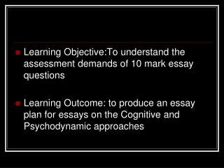Learning Objective:To understand the assessment demands of 10 mark essay questions