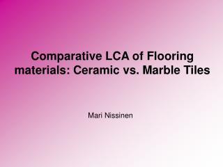 Comparative LCA of Flooring materials: Ceramic vs. Marble Tiles