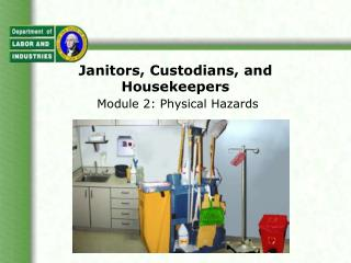 Janitors, Custodians, and Housekeepers  Module 2: Physical Hazards
