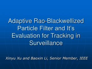 Adaptive Rao-Blackwellized Particle Filter and It's Evaluation for Tracking in Surveillance