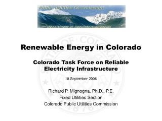 Richard P. Mignogna, Ph.D., P.E. Fixed Utilities Section Colorado Public Utilities Commission