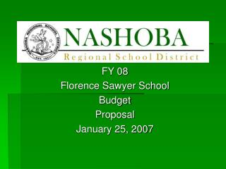 FY 08 Florence Sawyer School Budget Proposal January 25, 2007