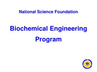 National Science Foundation Biochemical Engineering Program