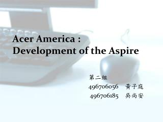 Acer  America : Development of the Aspire