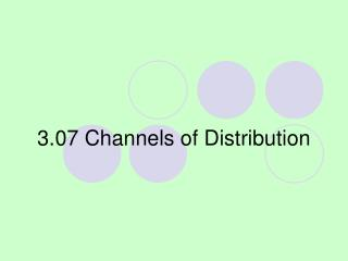 3.07 Channels of Distribution