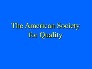 The American Society for Quality