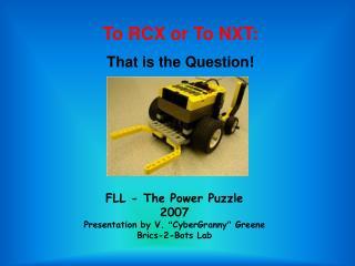 "FLL - The Power Puzzle 2007 Presentation by V. "" CyberGranny "" Greene Brics-2-Bots Lab"
