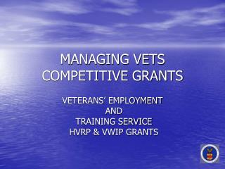 MANAGING VETS COMPETITIVE GRANTS