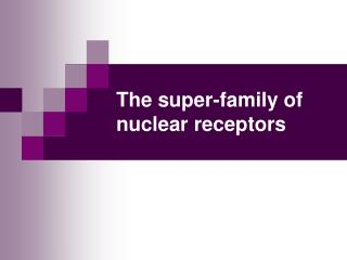 The super-family of nuclear receptors