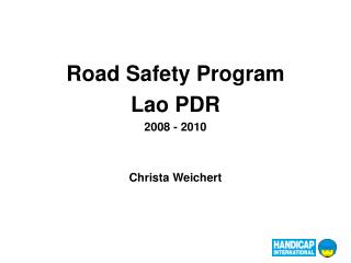 Road Safety Program Lao PDR 2008 - 2010 Christa Weichert