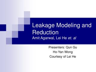 Leakage Modeling and Reduction Amit Agarwal, Lei He  et. al