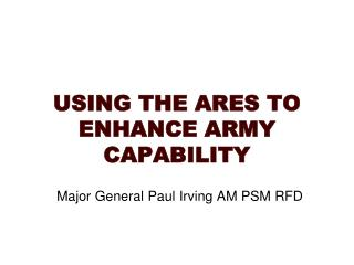 USING THE ARES TO ENHANCE ARMY CAPABILITY