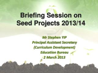 Briefing Session on Seed Projects 2013/14